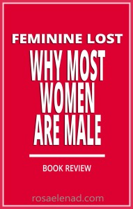 Feminine lost - Why most women are male - Book Review