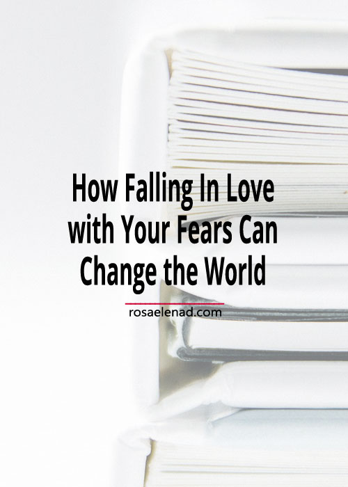 Pile of books with a text overlay - How Falling In Love with Your Fears Can Change the World