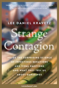 Strange Contagion: Inside the Surprising Science of Infectious Behaviors and Viral Emotions and What They Tell Us About Ourselves by Lee Daniel Kravetz