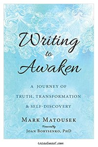 Writing to Awaken: A Journey of Truth, Transformation, and Self-Discovery by Mark Matousek