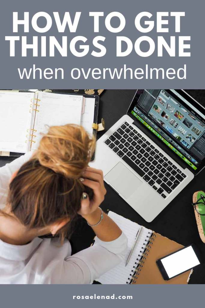 How to get things done when overwhelmed