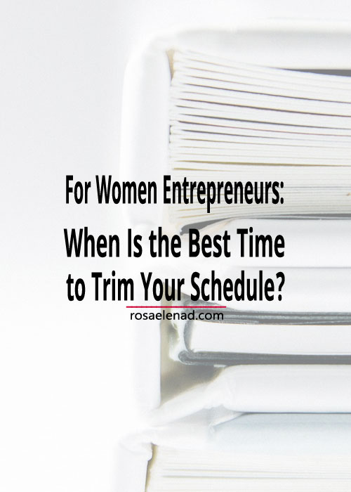 Pile of books with text overlay - for women entrepreneurs, when is the best time to trim your schedule?