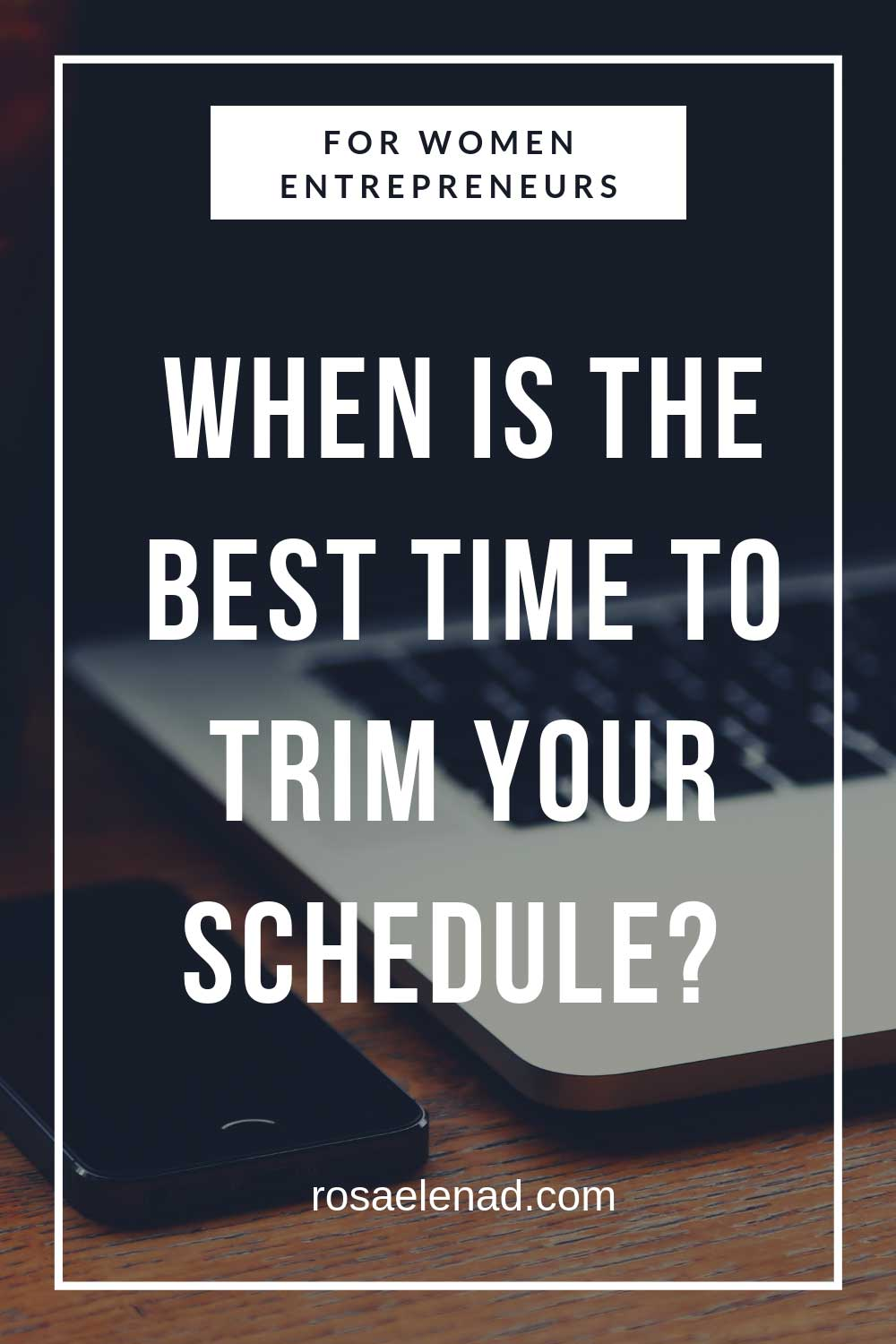 For Women Entrepreneurs: When Is the Best Time to Trim Your Schedule?
