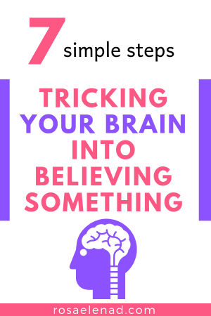 Tricking Your Brain into Believing Something in 7 Simple Steps