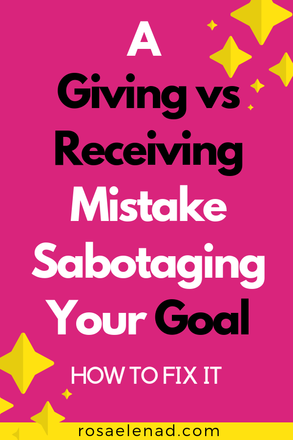 A giving vs receiving mistake sabotaging your goal