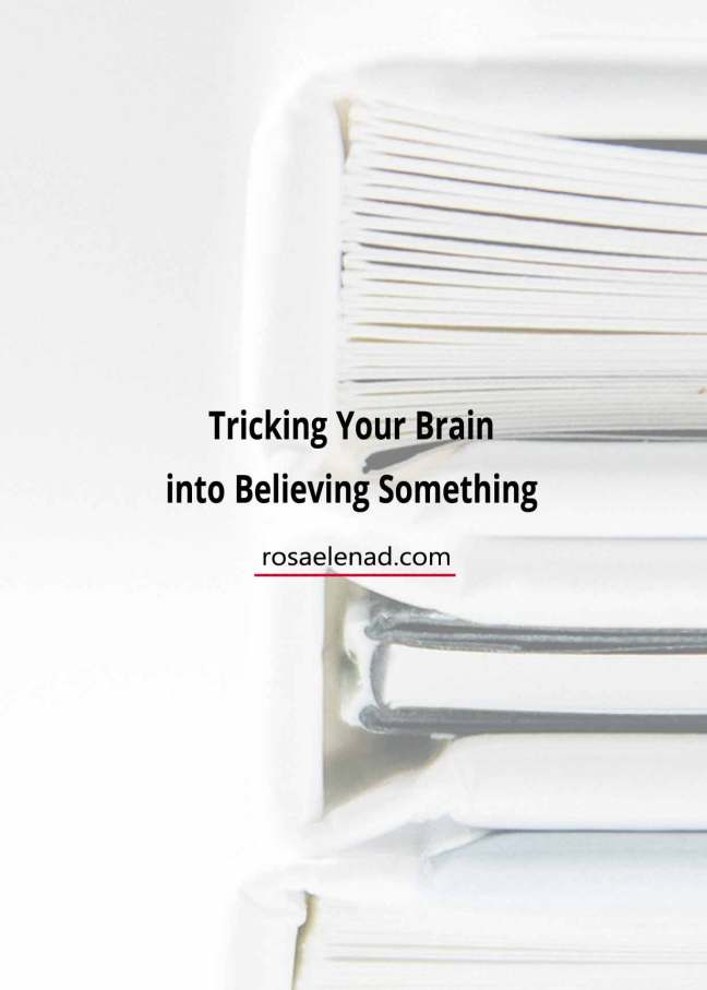 Tricking your brain into believing something