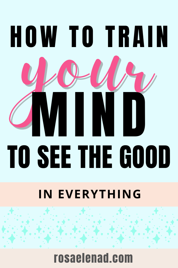 How to Train Your Mind to See the Good in Everything